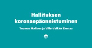 Hallituksen koronaepäonnistuminen - Tuomas Malinen ja Ville-Veikko Elomaa.