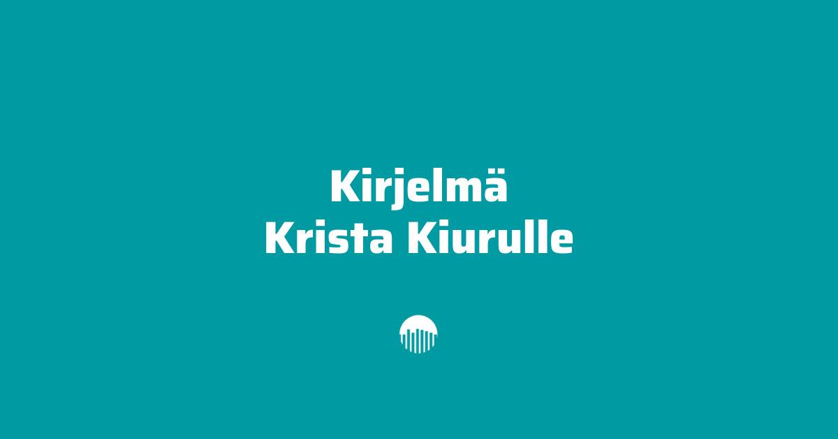 Kirjelmä Krista Kiurulle.