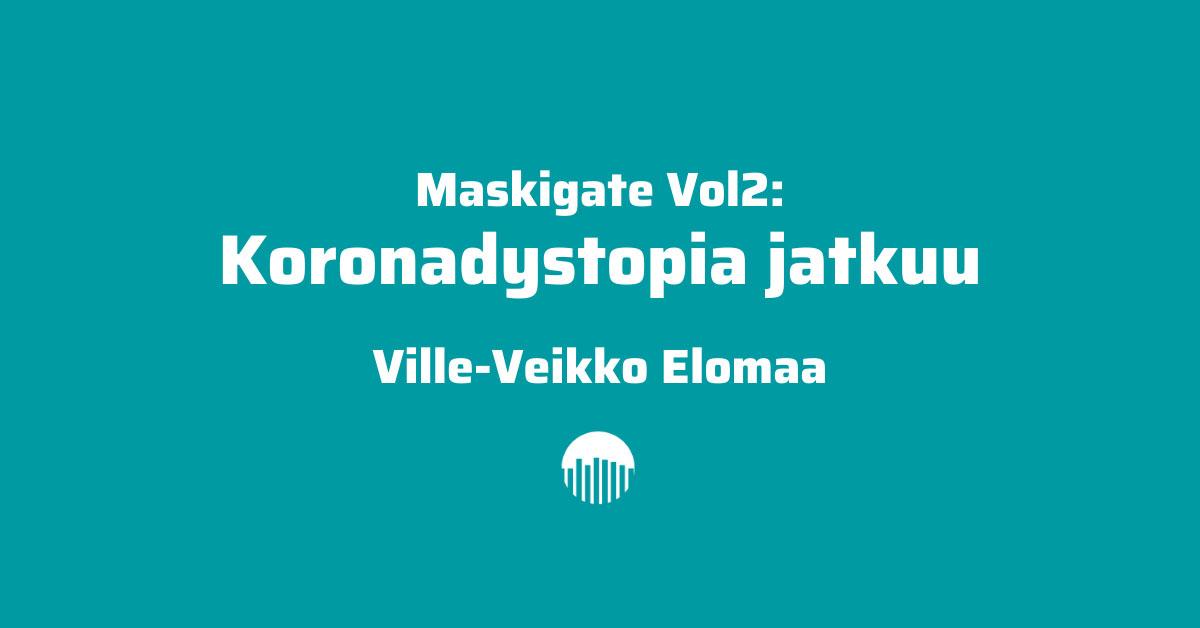 Maskigate vol2: Koronadystopia jatkuu - Ville-Veikko Elomaa.