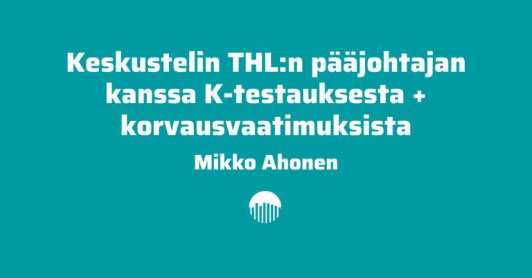 FT Mikko Ahonen: Keskustelin THL:n pääjohtajan kanssa K-testauksesta + korvausvaatimuksista