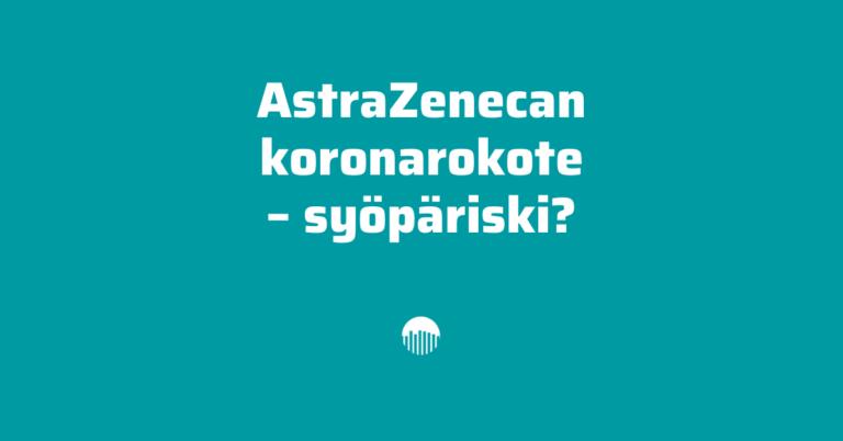 Astra Zenecan koronarokote – syöpäriski?