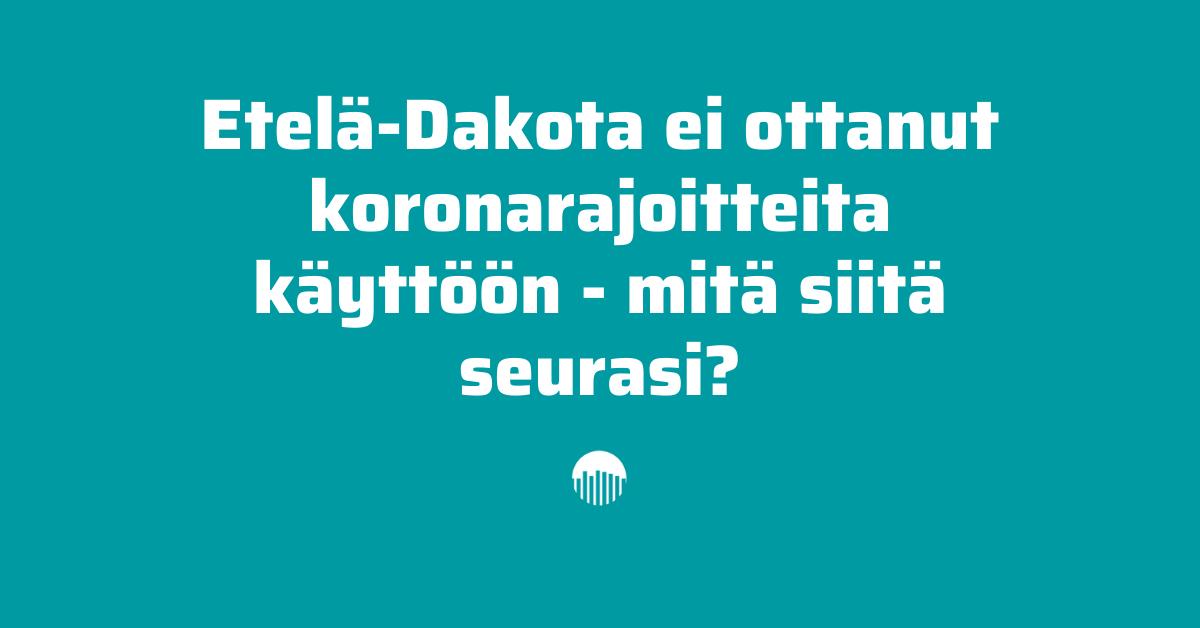 Etelä-Dakota ei ottanut koronarajoitteita käyttöön - mitä siitä seurasi?