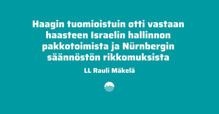 Haagin tuomioistuin otti vastaan haasteen Israelin hallinnon pakkotoimista ja Nürnbergin säännöstön rikkomuksista