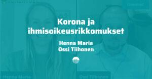 Korona ja ihmisoikeusrikkomukset. Keskustelemassa Henna Maria ja Ossi Tiihonen.