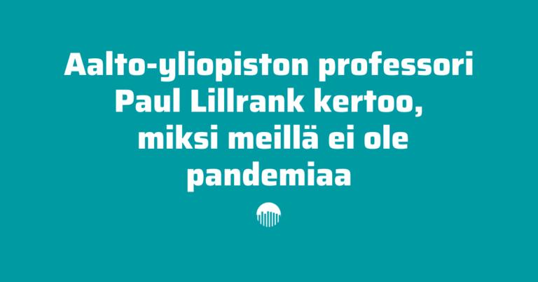 Aalto-yliopiston professori Paul Lillrank kertoo miksi meillä ei ole pandemiaa