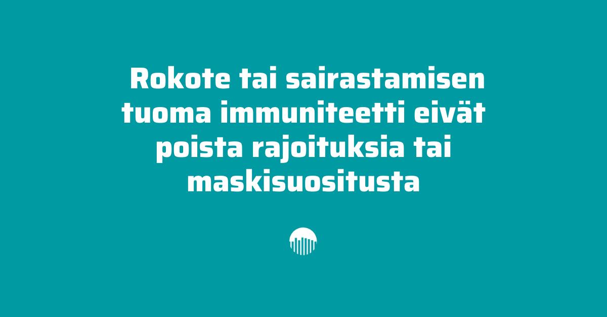 Rokote tai sairastamisen tuoma immuniteetti eivät poista rajoituksia tai maskisuositusta.