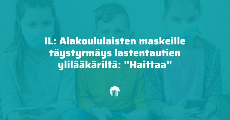 """IL: Alakoululaisten maskeille täystyrmäys lastentautien ylilääkäriltä: """"Haittaa"""""""