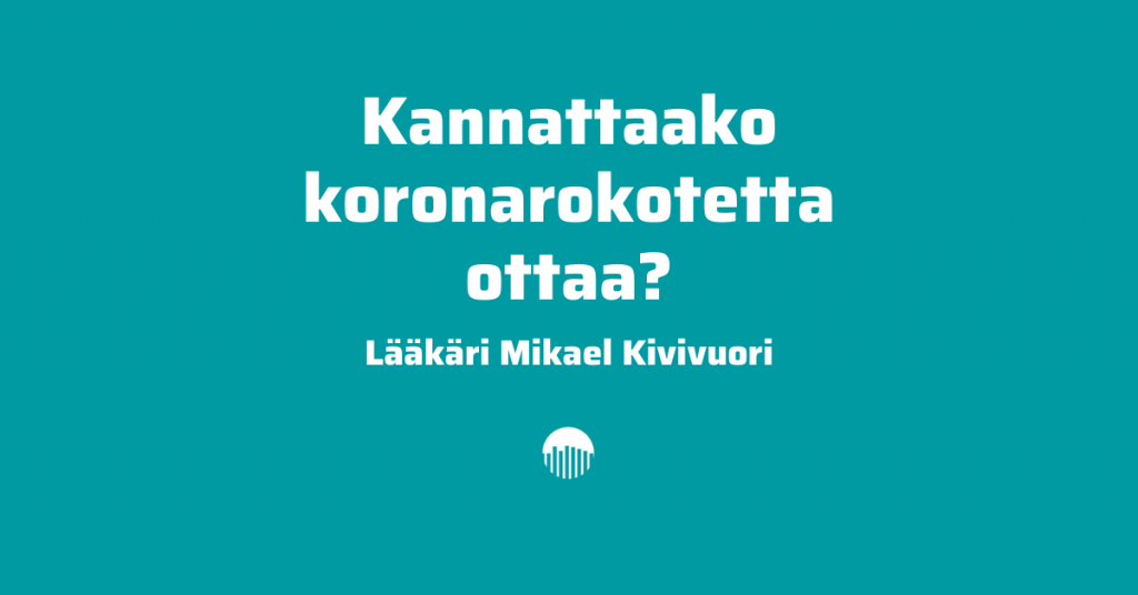 Kannattaako koronarokotetta ottaa - Lääkäri Mikael Kivivuori.