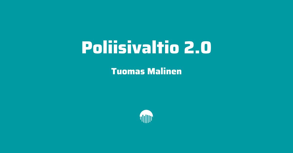 Poliisivaltio 2.0: Tuomas Malisen kirjoitus, joka sensuroitiin Uusi Suomi Puheenvuorosta.