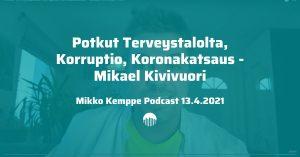 Potkut terveystalolta, korruptio, koronakatsaus - Mikael Kivivuori vieraana Mikko Kemppe podcastissa 13.4.2021.