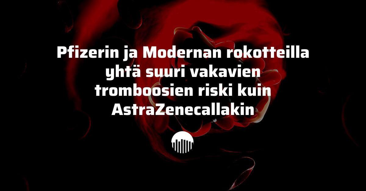 Pfizerin ja Modernan rokotteilla yhtä suuri vakavien tromboosien riski kuin AstraZenecallakin.