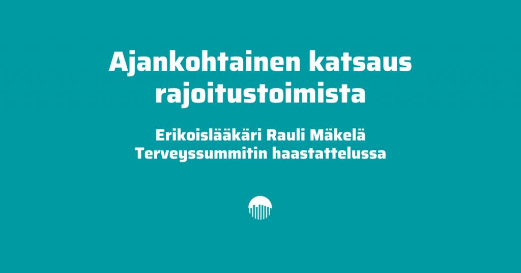 Ajankohtainen katsaus rajoitustoimista - erikoislääkäri Rauli Mäkelä Terveyssummitin haastattelussa.