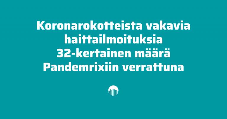 Koronarokotteista vakavia haittailmoituksia 32-kertainen määrä Pandemrixiin verrattuna