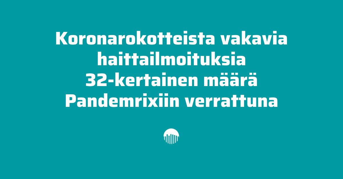 Koronarokotteista vakavia haittailmoituksia 32-kertainen määrä Pandemrixiin verrattuna.