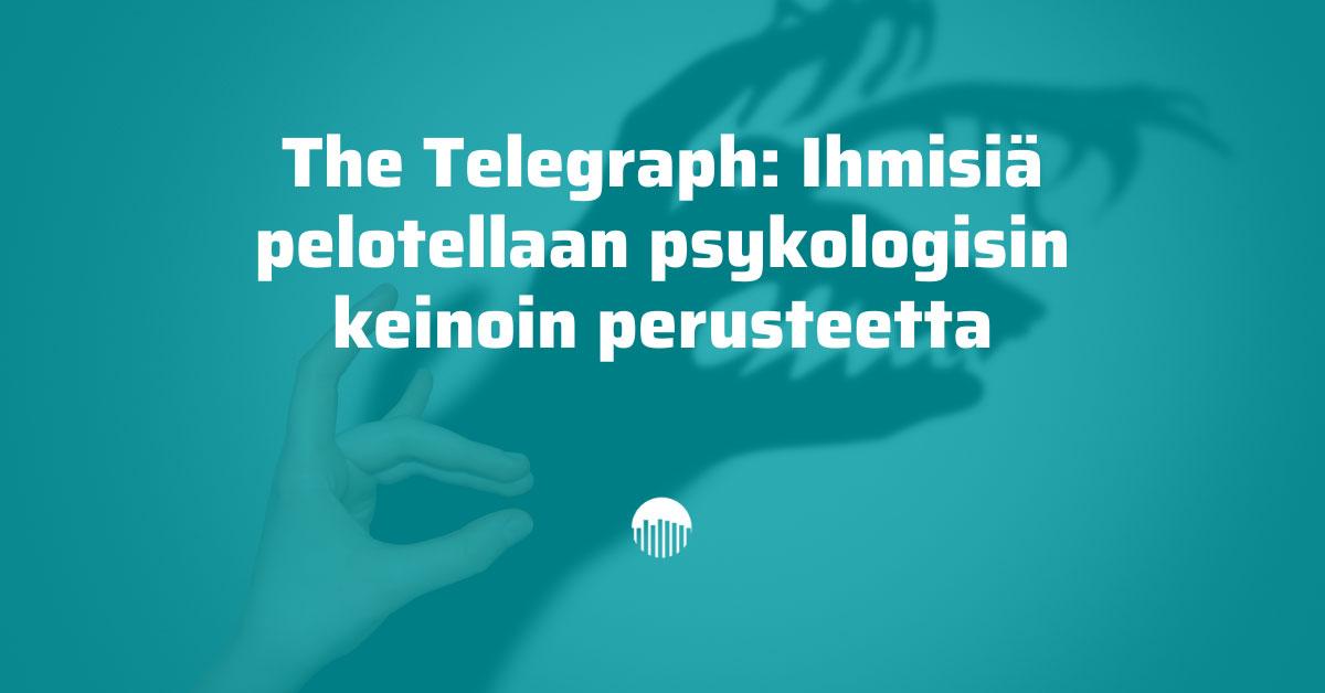 The Telegraph uutisoi, että ihmisiä pelotellaan psykologisin keinoin perusteetta.