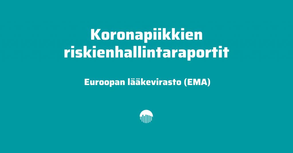 Koronapiikkien riskienhallintaraportit: Euroopan lääkevirasto EMA.