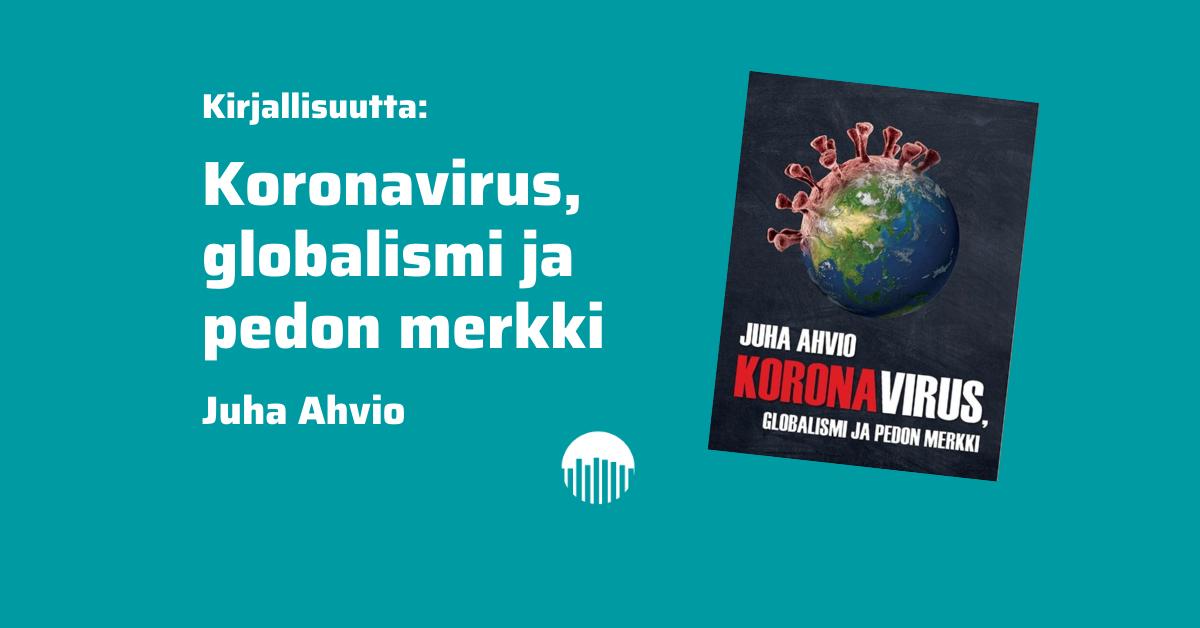 Koronavirus, globalismi ja pedon merkki - Juha Ahvio.