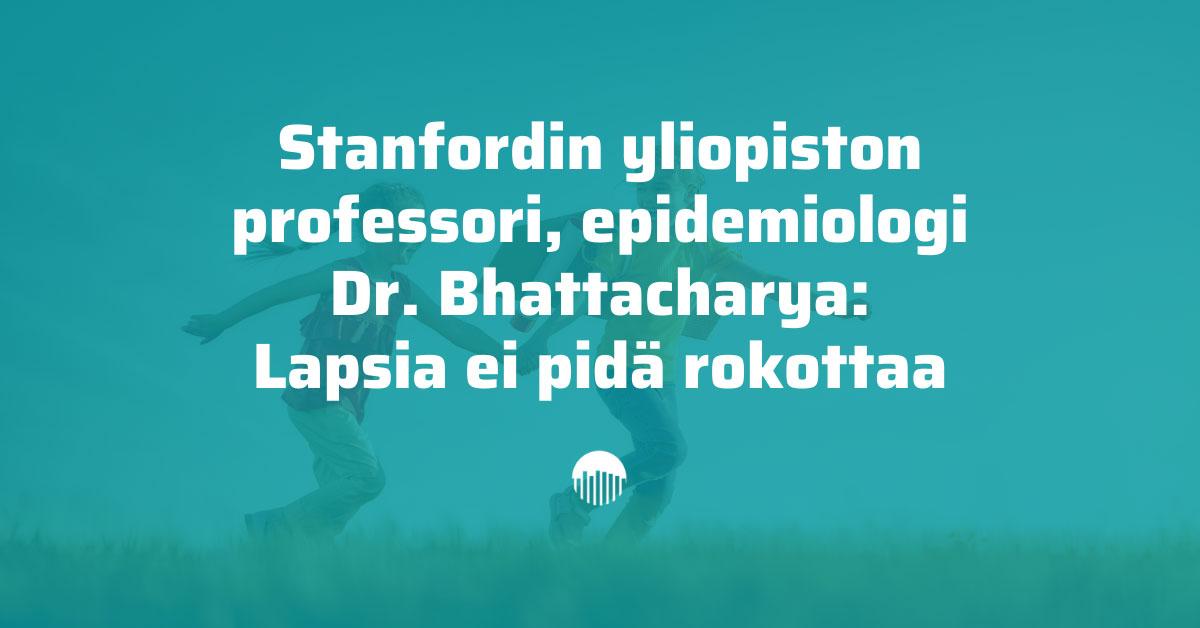 Lapsia ei pidä rokottaa, sanoo Stanfordin yliopiston professori, epidemiologi Dr. Bhattacharya.