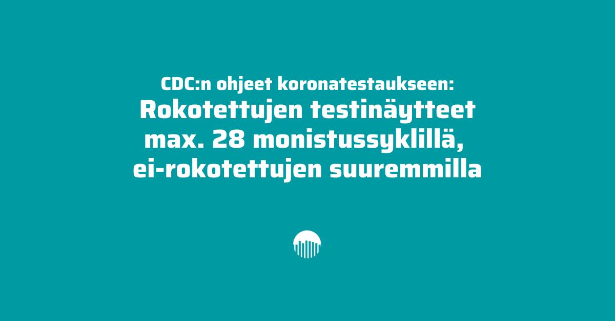 CDC:n ohje koronatestaukseen: Rokotettujen testinäytteet max. 28 monistussyklillä, ei-rokotettujen suuremmilla.