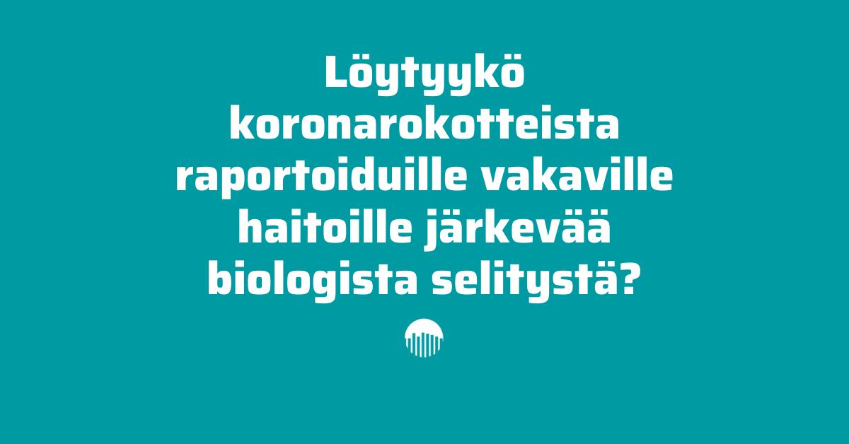 Löytyykö koronarokotteista raportoiduille vakaville haitoille järkevää biologista selitystä?