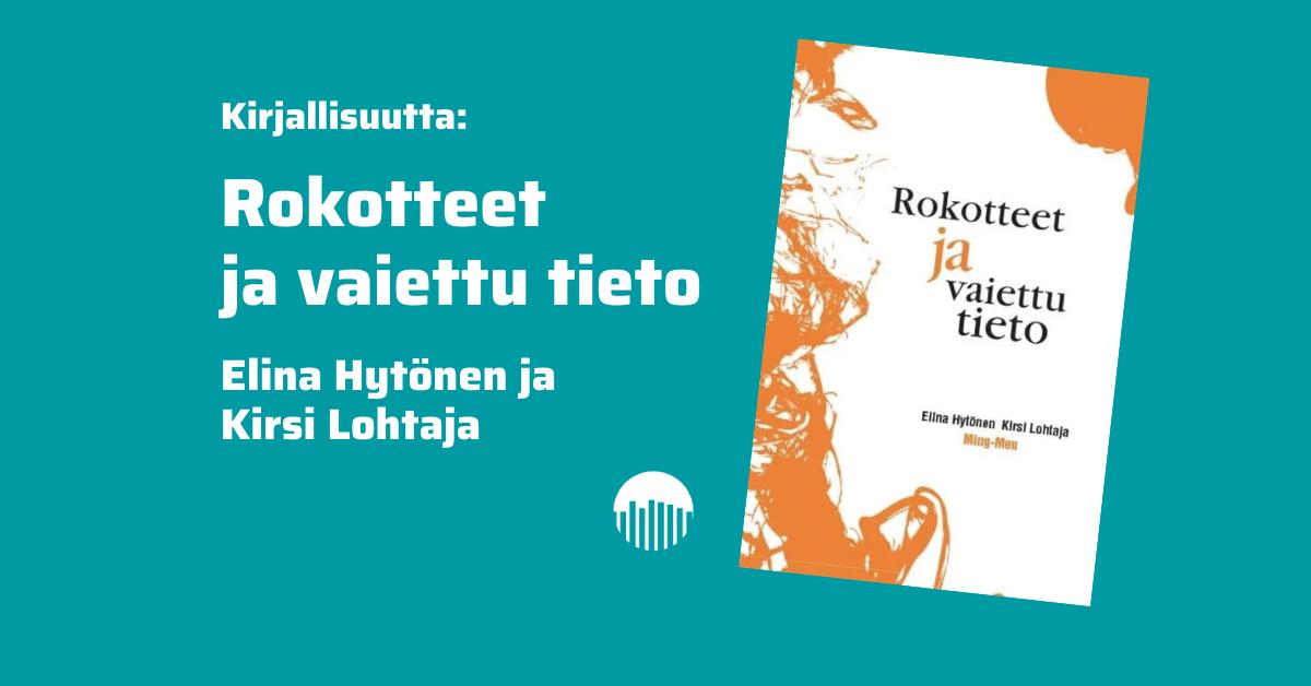 Rokotteet ja vaiettu tieto. Elina Hytönen ja Kirsi Lohtaja.