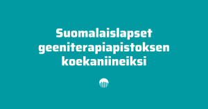 Suomalaislapset geeniterapiapistoksen koekaniineiksi.