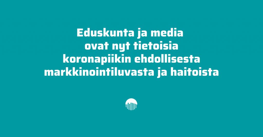 Eduskunta ja media ovat nyt tietoisia koronapiikin ehdollisesta markkinointiluvasta ja haitoista.