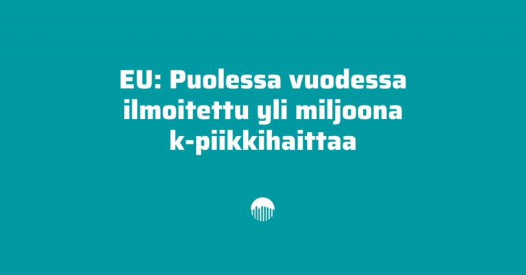 EU: Puolessa vuodessa ilmoitettu yli miljoona k-piikkihaittaa