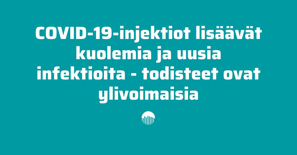 Covid-19-injektiot lisäävät kuolemia ja uusia infektioita - todisteet ovat ylivoimaisia.