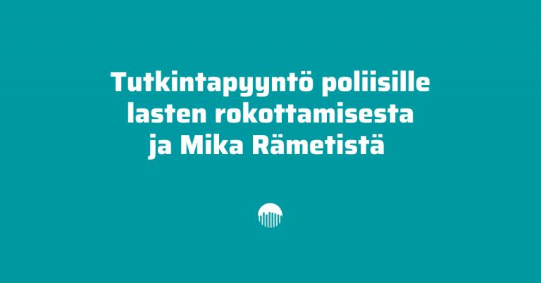 Tutkintapyyntö poliisille lasten rokottamisesta ja Mika Rämetistä