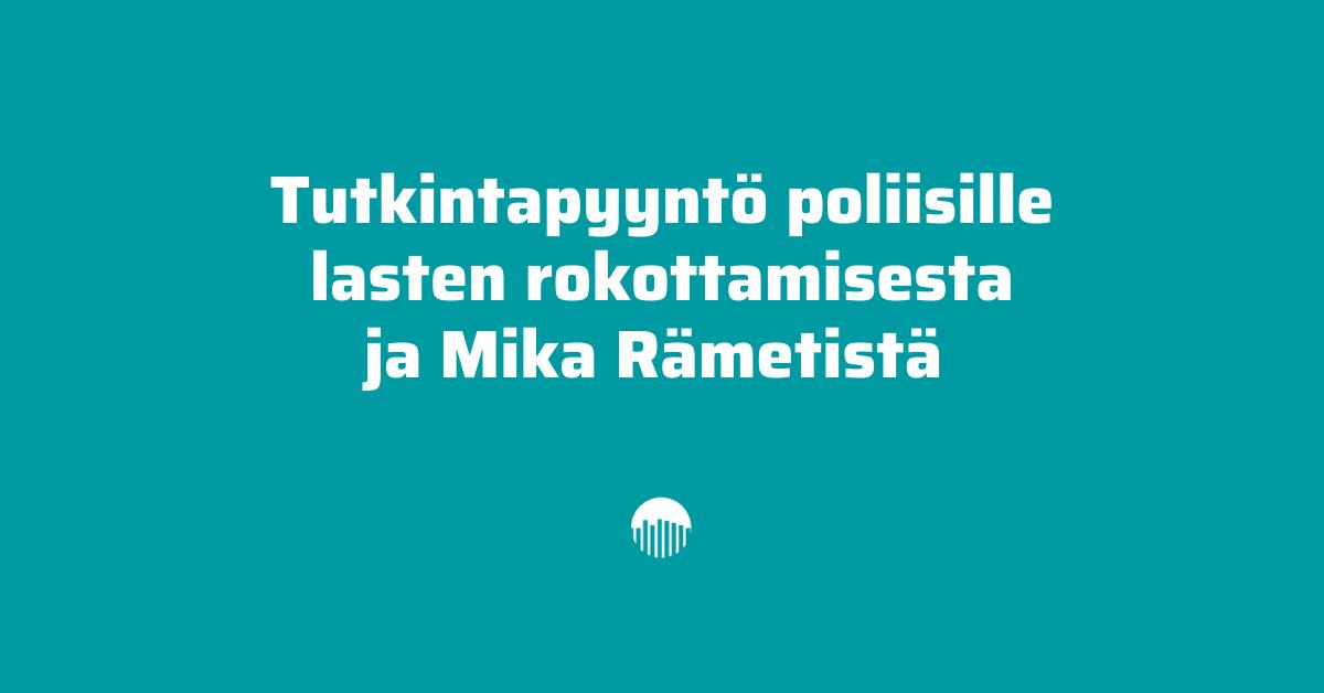 Tutkintapyyntö lasten rokottamisesta ja Mika Rämetistä.