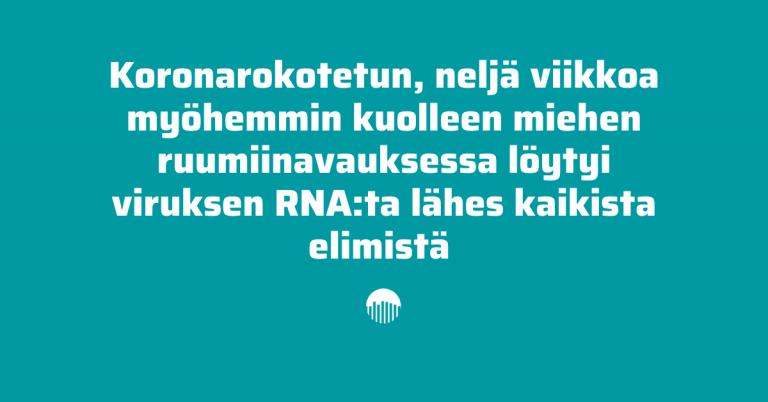 SARS-CoV-2 vastaan rokotetun ja neljä viikkoa myöhemmin kuolleen miehen ruumiinavauksessa on löytynyt viruksen RNA:ta lähes kaikista elimistä