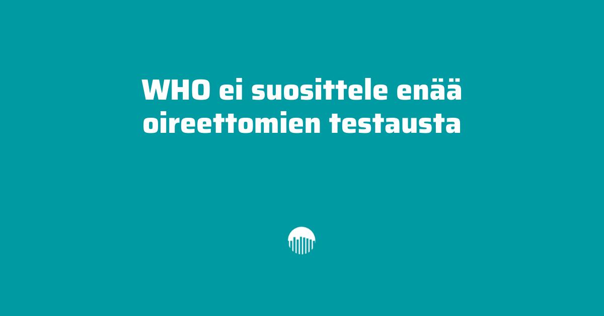 WHO ei suosittele enää oireettomien testaamista.