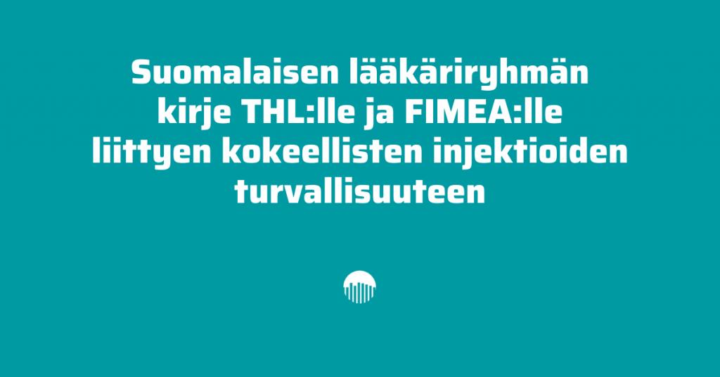 Lääkäriryhmän kirje THL:lle ja FIMEA:lle liittyen kokeelliten injektioiden turvallisuuteen.