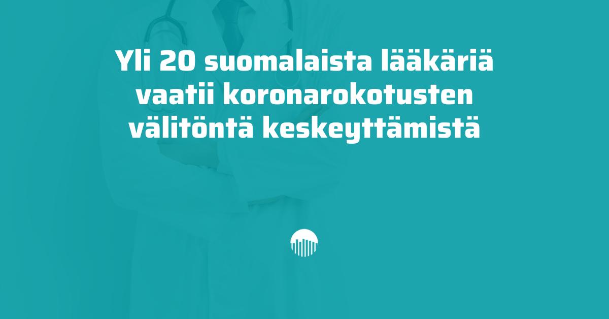 Yli 20 lääkäriä vaatii koronarokotusten välitöntä keskeyttämistä.