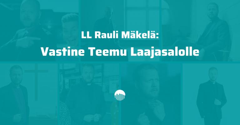 LL Rauli Mäkelä: Vastine Teemu Laajasalolle